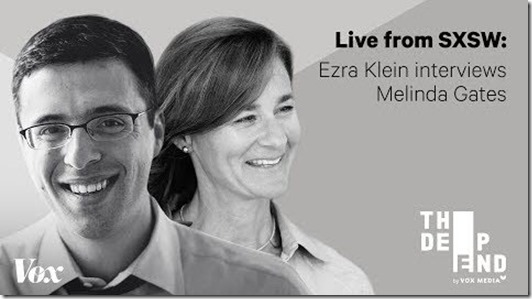 Blog - Ezra Klein with Melinda Gates on The Deep End ... live from SXSW (Mar 2018)